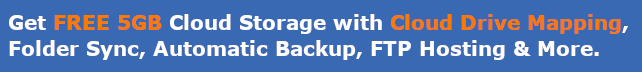 Get 5GB FREE basic service with Cloud Drive Mapping, FileManager, Online Backup, Folder Sync and FTP